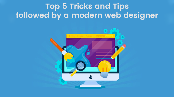 Top 5 Tricks and Tips followed by a modern web designer
