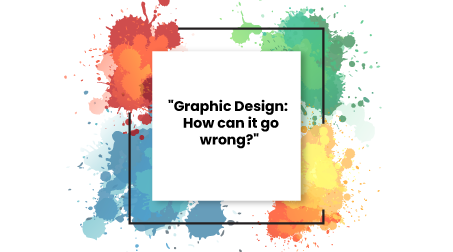Graphic Design: How can it go wrong?